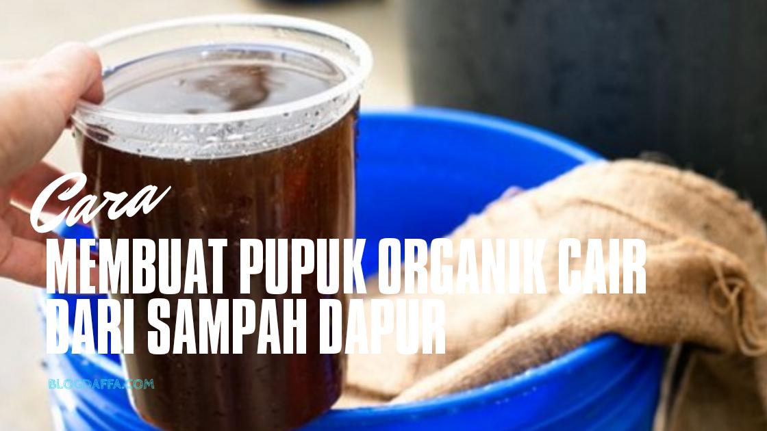 Cara Membuat Pupuk Organik Cair dari Sampah Dapur