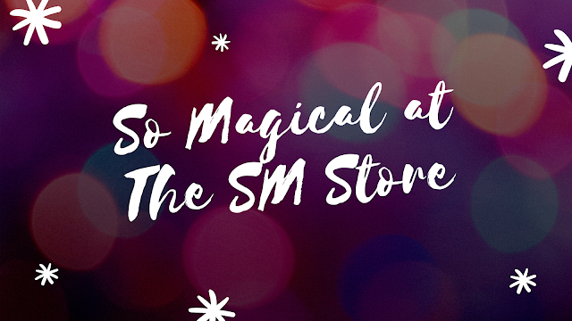 SO MAGICAL AT THE SM STORE