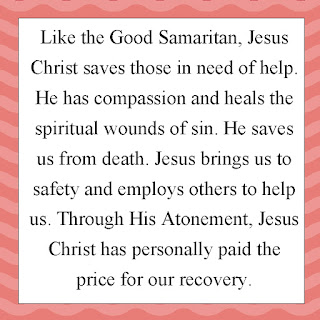 Like the Good Samaritan, Jesus Christ saves those in need of help. He has compassion and heals the spiritual wounds of sin. He saves us from death. Jesus brings us to safety and employs others to help us. Through His Atonement, Jesus Christ has personally paid the price for our recovery.