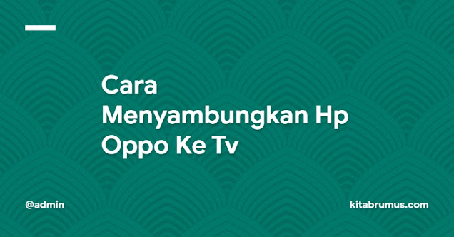 Cara Menyambungkan Hp Oppo Ke Tv