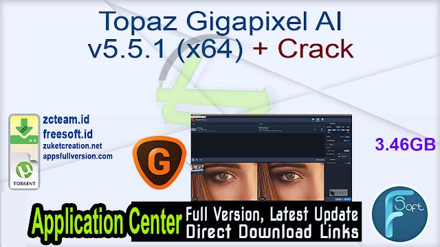Topaz Gigapixel AI v5.5.1 (x64) + Crack_ ZcTeam