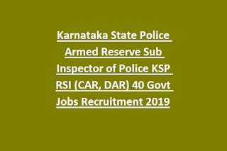 Karnataka State Police Armed Reserve Sub Inspector of Police KSP RSI (CAR, DAR) 40 Govt Jobs Recruitment 2019