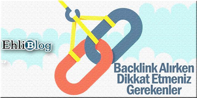 Backlink Alırken Dikkat Edilmesi Gerekenler