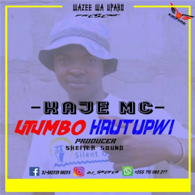 AUDIO | KAJE MC - UTUMBO HAUTUPWI | DOWNLOAD NOW