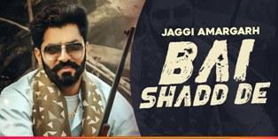 Bai Shadd De Lyrics - Jaggi Amargarh