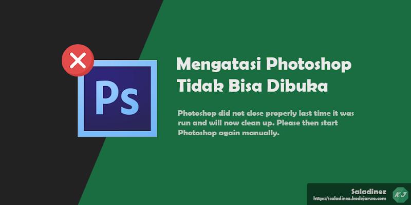 """Cara Mengatasi Photoshop Tidak Bisa Dibuka: """"Did Not Close Properly Last Time"""""""