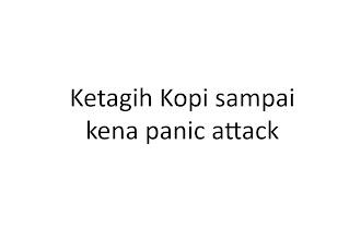 Ketagih Kopi dari Ipoh buat I tak boleh tidur then kena serangan panik (Panic Attack)