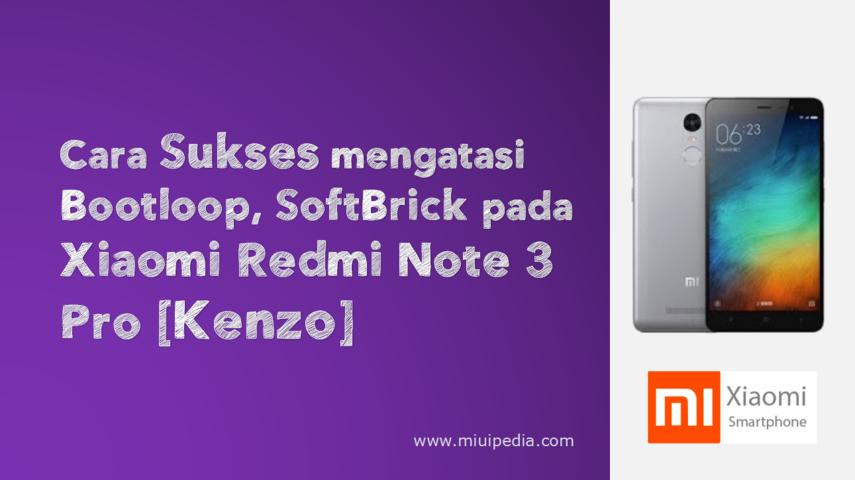 Cara Sukses mengatasi Bootloop, SoftBrick pada Xiaomi Redmi Note 3 Pro [Kenzo]