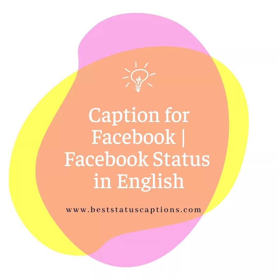 Caption for Facebook | Facebook Status in English - Best Status Captions