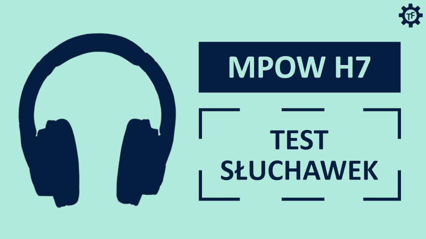 Mpow H7 Test słuchawek bezprzewodowych