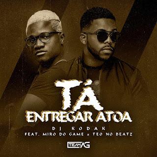 Dj Kodak ft. Miro do Game & Teo No Beat - Tá Entregar Atoa (Afro House) Download Mp3