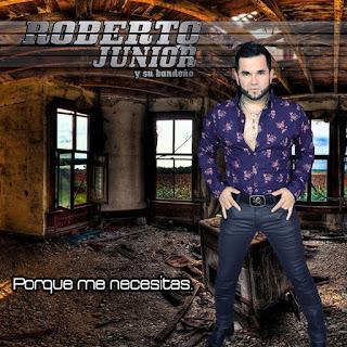 Roberto Junior y Su Bandeño – Porque Me Necesitas (Single)