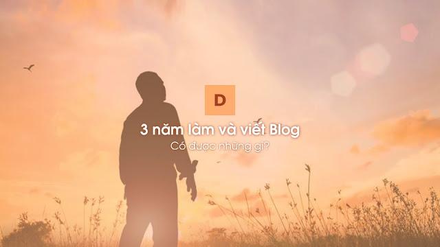 Thế mà cũng được 3 năm làm blog rồi đấy, tôi có được những gì?