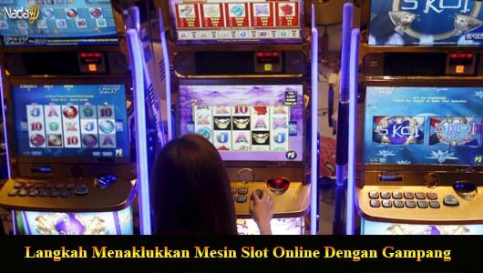 Langkah Menaklukkan Mesin Slot Online Dengan Gampang