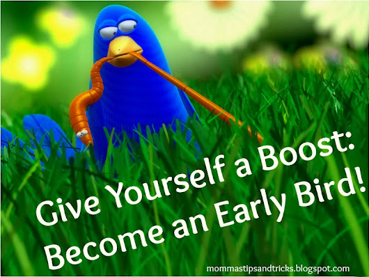 Give Yourself a Boost: Be an Early Bird