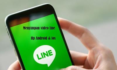 Menyimpan Vidio Line di HP Android dan iosTerbaru 2019