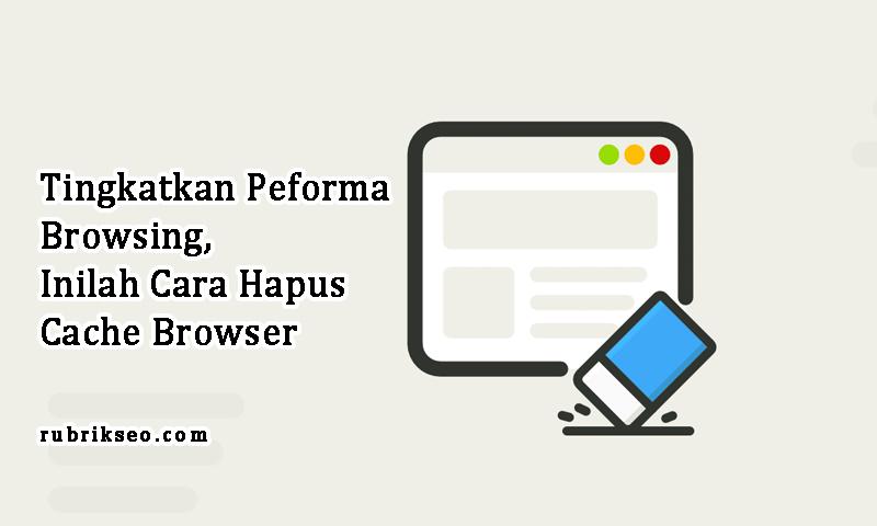 cara hapus cache browser
