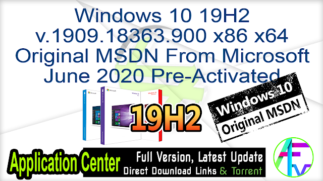 Windows 10 19H2 v.1909.18363.900 x86 x64 Original MSDN Image From Microsoft June 2020 Pre-Activated