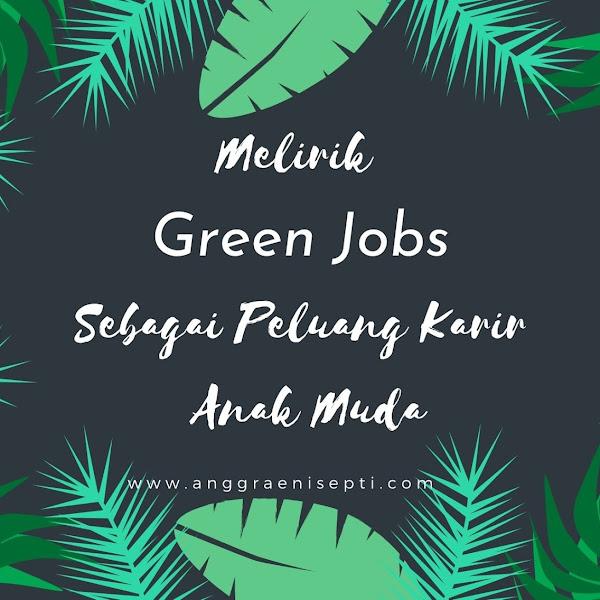 Melirik Green Jobs Sebagai Peluang Karir Anak Muda