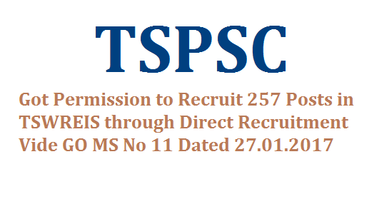 GO MS No 11 Recruitment of 257 Posts in TSWREIS through TSPSC Direct Recruitment | Telangana State Public Service Commission got Permission to recruit 257 Posts in Telangana State Social Welfare Residential Educational Institutions | Telangana State Govt has given Permissio to TSPSC to Recruit 257 Posts in TSWREIS directly Vide GO MS No11 Dated 27.01.2017 | TSPSC about to issue Recruit Notification for the Recruitment of 257 Posts in Telangana State Social Welfare Residential Educational Institutions