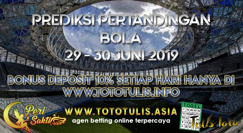 PREDIKSI PERTANDINGAN BOLA TANGGAL 29 – 30 JUNI 2019