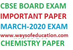 CBSE CHEMISTRY PAPER UPCOMING MARCH 2020 EXAM