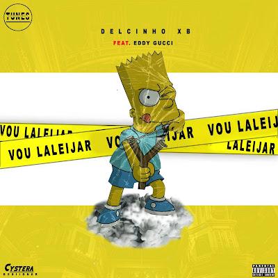 Delcinho XB - Vou Laleijar (Feat Eddy Gucci)