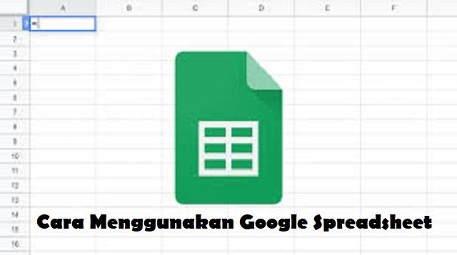 Cara Menggunakan Google Spreadsheet