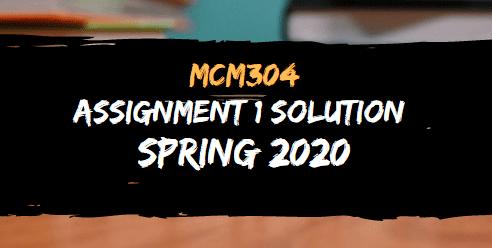 MCM304 ASSIGNMENT NO.1 SOLUTION SPRING 2020