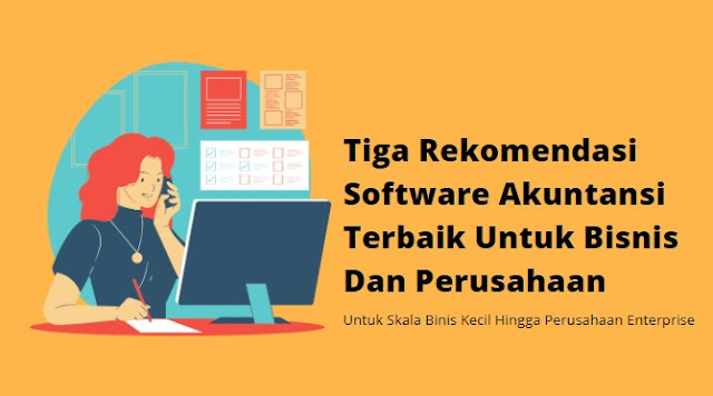 Tiga Rekomendasi Software Akuntansi Terbaik Untuk Bisnis Dan Perusahaan