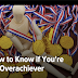 How to Know if You are an Over-Achiever or Just Doing What's Required to Succeed