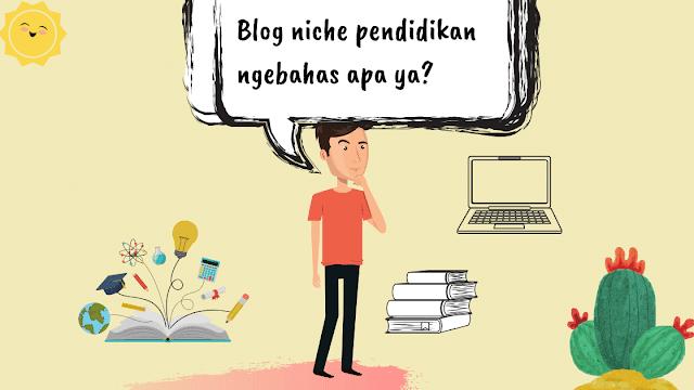 blog niche pendidikan ngebahas apa