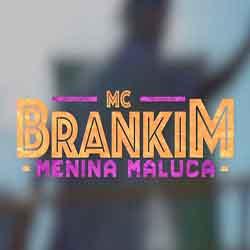Baixar Musica Menina Maluca - MC Brankim Mp3