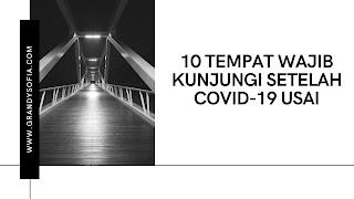 10 tempat wajib dikunjungi setelah covid-19