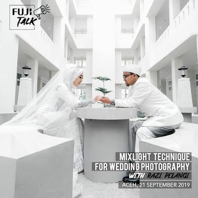 Fujitalk : Mixlight Technique for Wedding Photography & Mastering XT Series, Sigli 21-22 / Sep / 2019