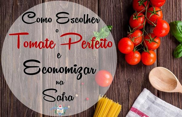 3 dicas Como Escolher o Tomate Perfeito e Economizar