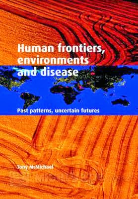 Tony McMichael - Human Frontiers, Environments and Disease