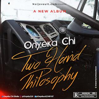 Onyeka Chi – Two Hand Philosophy (Zip File) Download Album