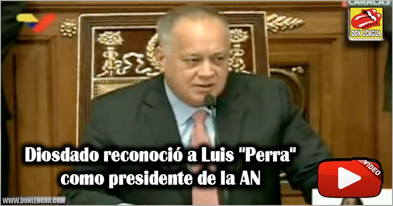 """Diosdado reconoció a Luis """"Perra"""" como presidente de la AN"""