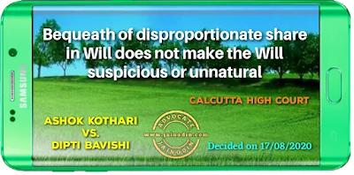 Bequeath of disproportionate share in Will does not make the Will suspicious or unnatural