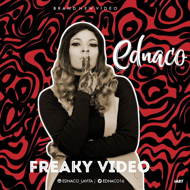 VIDEO + AUDIO: Ednaco - Freaky | @ednaco16