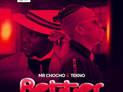 DOWNLOAD MP3: Mr Chocho X Tekno - BETTER (COVER) || @mrchochouzo