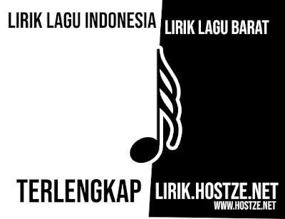 Lirik Lagu Indonesia dan Lirik Lagu Barat Terlengkap - lirik.hostze.net - hostze.net