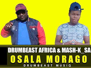 Drumbeast Africa & Mash-K SA – Osala Morago ( 2019 ) [DOWNLOAD]