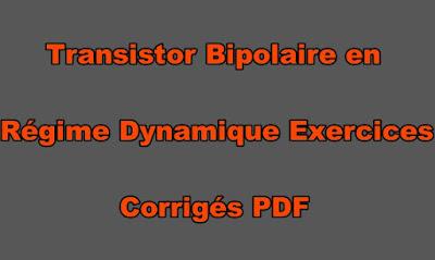 Transistor Bipolaire en Régime Dynamique Exercices Corrigés PDF
