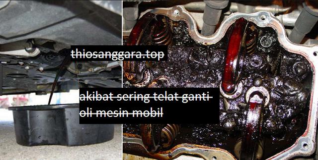 http://www.thiosanggara.top/2017/05/akibat-sering-telat-ganti-oli-mesin-mobil.html