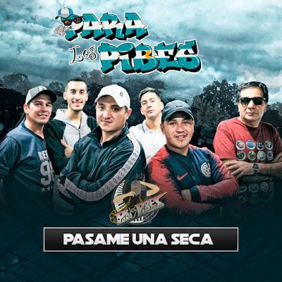PARA LOS PIBES - PASAME UNA SECA (2019)