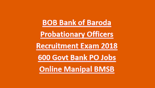 BOB Bank of Baroda Probationary Officers Recruitment Exam 2018 600 Govt Bank PO Jobs Online Manipal BMSB
