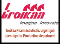 Urgent job openings for Production department in Troikaa Pharmaceuticals