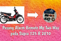 Tutorial Lengkap Cara Pasang Alarm Mp Two Way pada Honda Supra X 125 R 2010